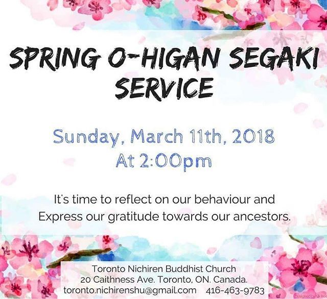 """We invite you to join us for the SPRING O-HIGAN SEGAKI service on Sunday March 11th at 2pm (Please arrive 510 minutes before the start of the service.)  """"Higan"""" literally means """"the other shore."""" The 4th day of the Higan week is on the spring and fall equinox. During the Higan week we practice the SIX PARAMITAS of: 1. Giving/Dana 2. Keeping precept 3. Practicing patience 4. Endeavoring in our practice 5. Meditation (Chanting Odaimoku) 6. Gaining wisdom from our practice.  During this time we…"""