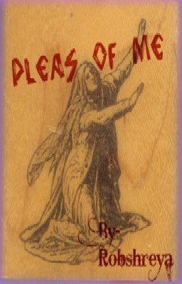 Pleas of Me