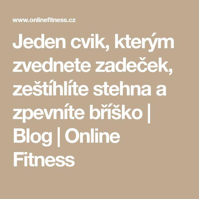 Jeden cvik, kterým zvednete zadeček, zeštíhlíte stehna a zpevníte bříško | Blog | Online Fitness