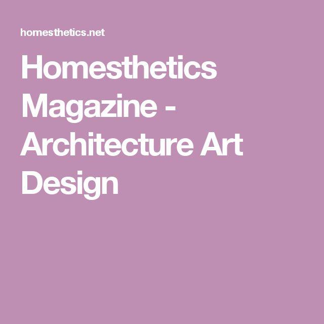 Homesthetics Magazine - Architecture Art Design