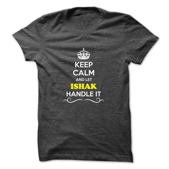 Cool Keep Calm and Let ISHAK Handle it Shirts & Tees