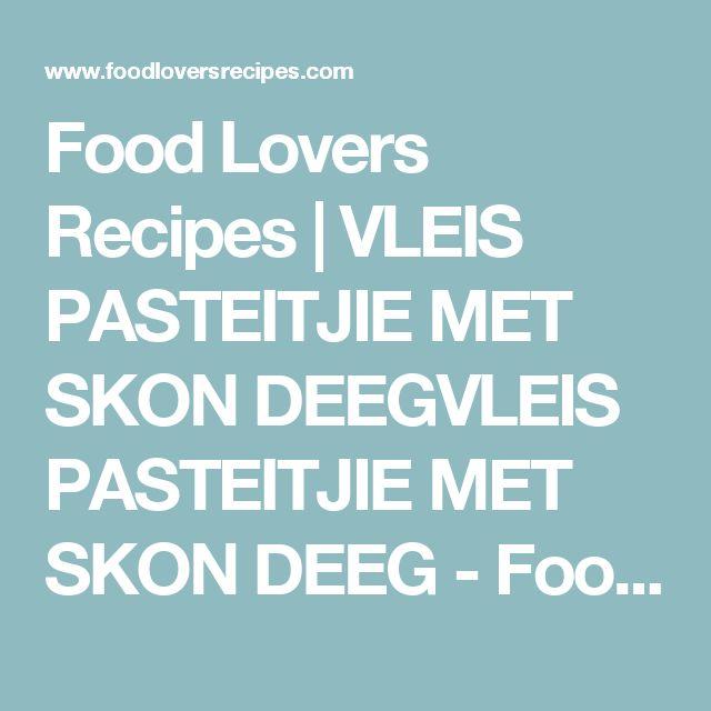 Food Lovers Recipes   VLEIS PASTEITJIE MET SKON DEEGVLEIS PASTEITJIE MET SKON DEEG - Food Lovers Recipes