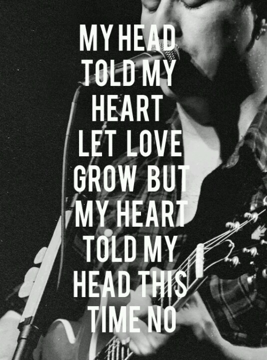 Winter Winds by Mumford and Sons. My head told my heart let love grow but my heart told my head this time no