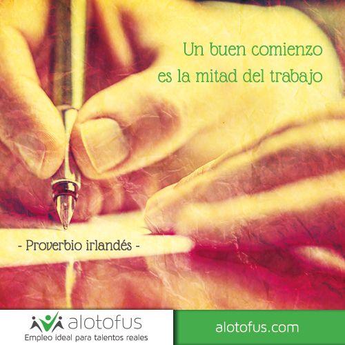 Un buen comienzo es la mitad del trabajo. Proverbio irlandés www.alotofus.com #quote #motivación #frase