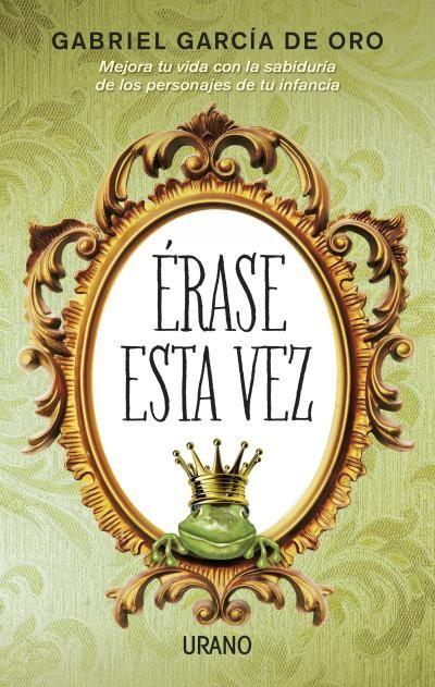 Érase esta vez // Gabriel García de Oro // CRECIMIENTO PERSONAL  (Ediciones Urano) http://www.mundourano.com/index.php?id=999