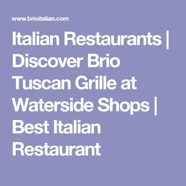 Italian Restaurants | Discover Brio Tuscan Grille at Waterside Shops | Best Italian Restaurant