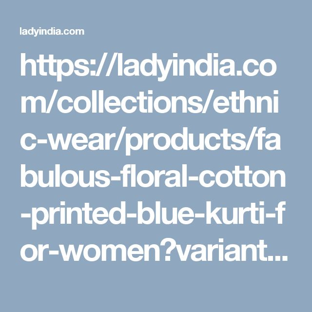 https://ladyindia.com/collections/ethnic-wear/products/fabulous-floral-cotton-printed-blue-kurti-for-women?variant=30039313037