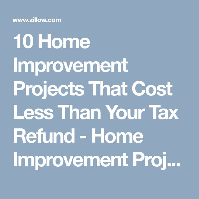 10 Home Improvement Projects That Cost Less Than Your Tax Refund - Home Improvement Projects, Tips & Guides