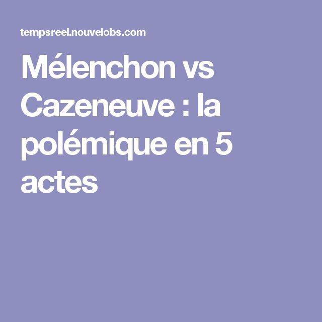 Mélenchon vs Cazeneuve : la polémique en 5 actes