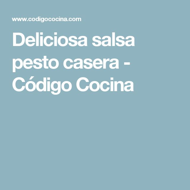 Deliciosa salsa pesto casera - Código Cocina