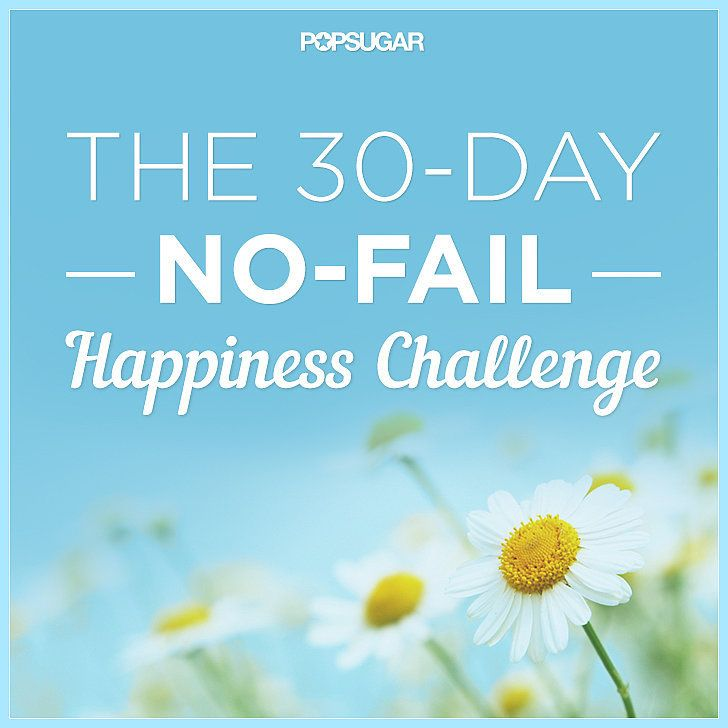 The 30-Day No-Fail Happiness Challenge: Ask anyone what their ultimate goal in life is, and no matter what their answer is — be it a job, a relationship, or something else — it all boils down to one basic want: happiness.