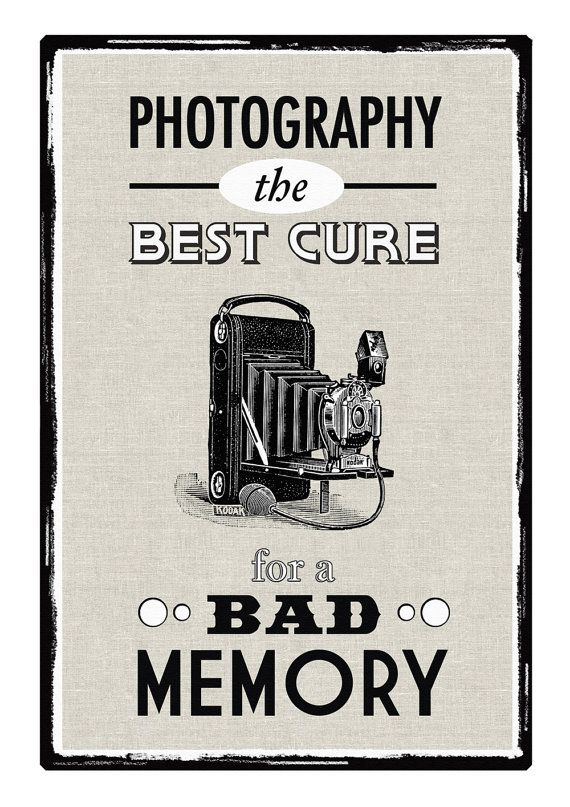 Photography - the Best Cure for a Bad Memory. Not a photo tip, but its definitely true