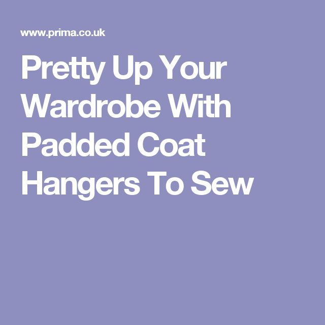 Pretty Up Your Wardrobe With Padded Coat Hangers To Sew