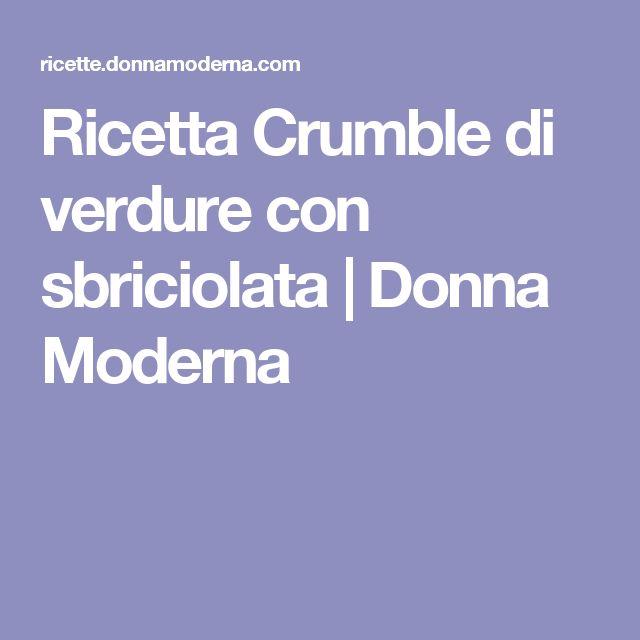 Ricetta Crumble di verdure con sbriciolata | Donna Moderna
