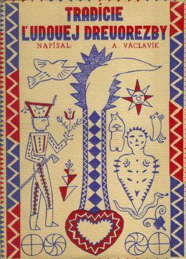 Dr.Václavík A. Tradície ludovej drevorezby, Rolnícka osveta Bratislava 1936 obálka orig.dvojbarev.dřevoryt Mikuláš Galanda