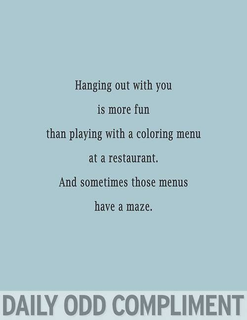 And if we're hanging out at a restaurant with a kids menu that has a maze with crayons...well, that may just be too much awesome. It might not be safe--we should probably avoid this considering possibility of awesomeness implosion
