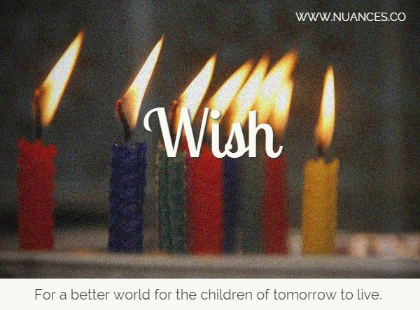 And you? What do you #wish for? #Nuances http://nuances.co/n/nuance/54edd5250358514d339a74fb