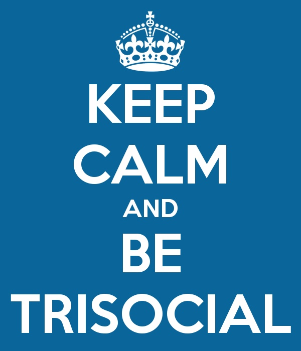 Keep calm and be Trisocial