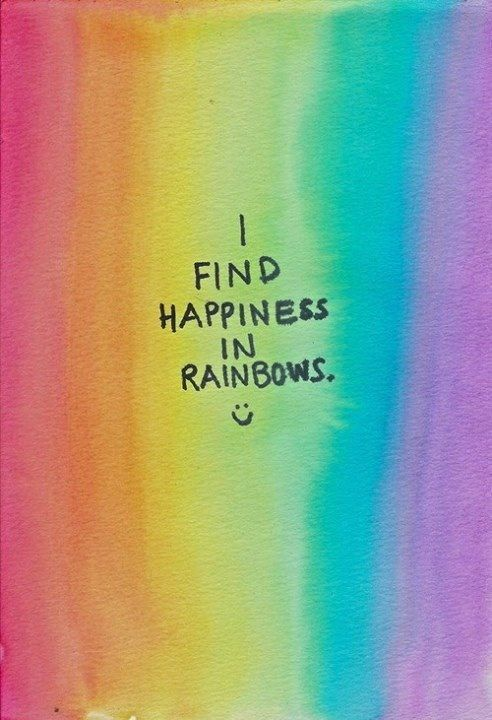 I find happiness in rainbows