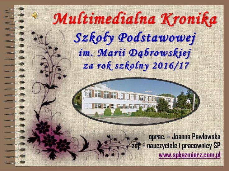 Multimedialna Kronika Szkoły Podstawowej im. M. Dąbrowskiej w Kaźmierzu w roku szkolnym 2016/17