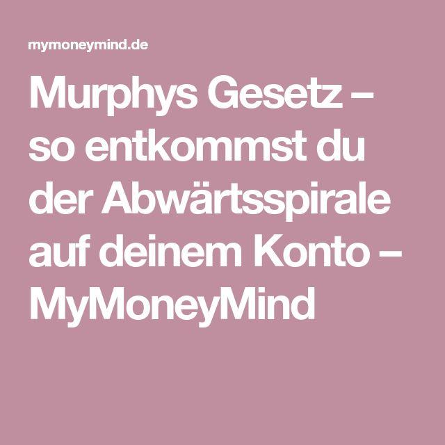 Murphys Gesetz – so entkommst du der Abwärtsspirale auf deinem Konto – MyMoneyMind