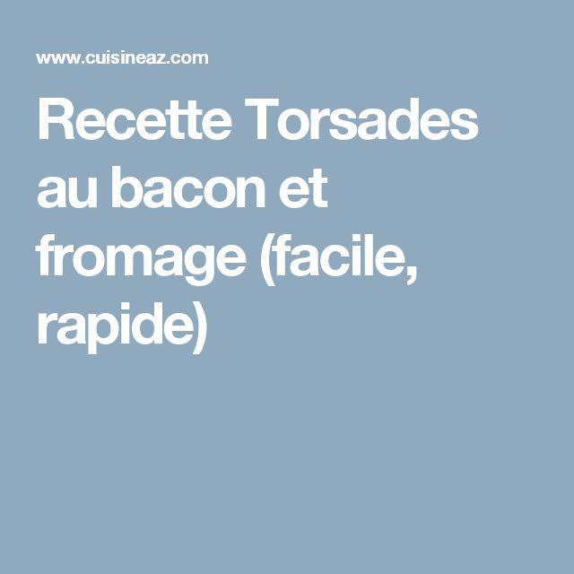 Recette Torsades au bacon et fromage (facile, rapide)