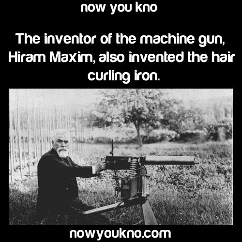 The Inventor Of The Machine Gun, Also Invented The Hair Curling Iron