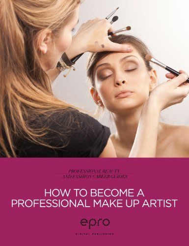 HOW TO BECOME A MAKEUP ARTIST – THE PROFESSIONAL MAKEUP GUIDE