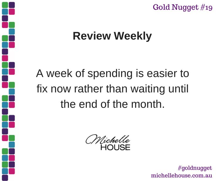REVIEW WEEKLY. A week of spending is easier to fix now rather than waiting until the end of the month.