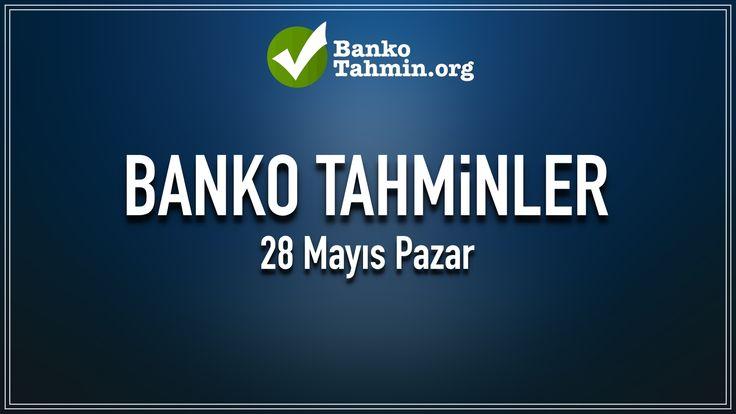 28 Mayıs Pazar Banko Maçlar