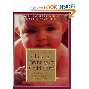 The Complete Book of Christian Parenting and Child Care: A Medical and Moral Guide to Raising Happy Healthy ChildrenChristian Parenting, Morale Guide, Happy Healthy, Complete Book, Child Care, Healthy Children, Christian Parents, Raised Happy, Martha Seared
