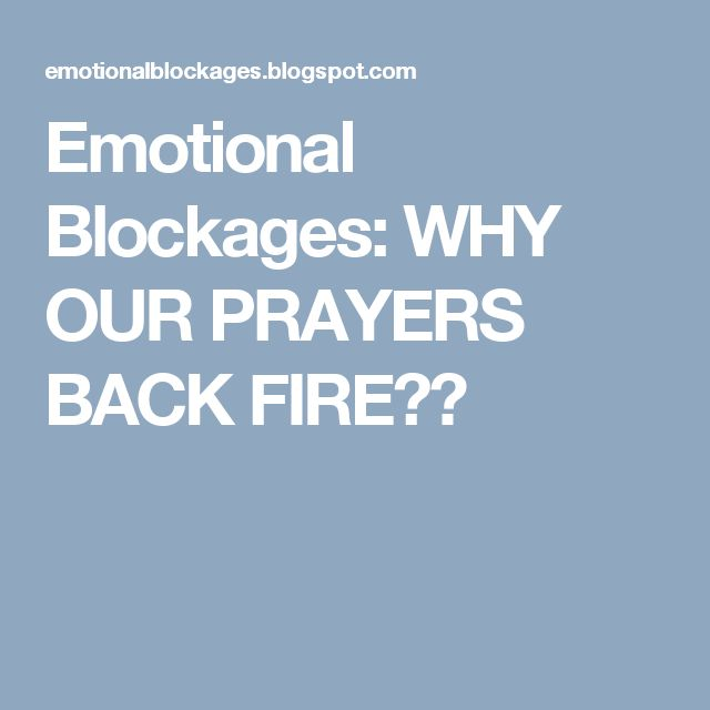 Emotional Blockages: WHY OUR PRAYERS BACK FIRE??