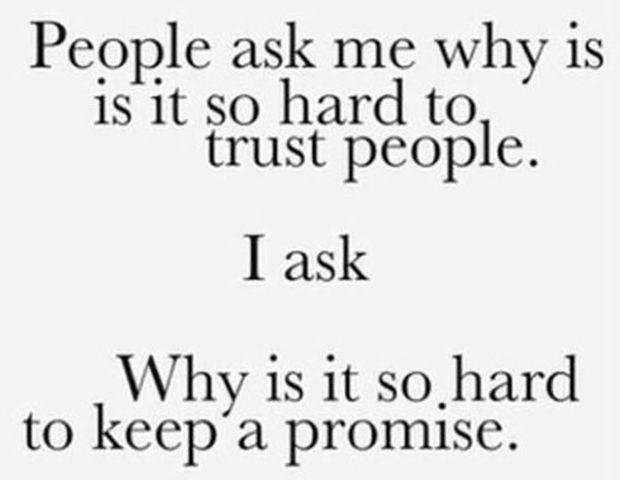 "Rules are the only things meant to be broken. | ""People ask me why is it so hard to trust people. I ask why is it so hard to keep a promise."""