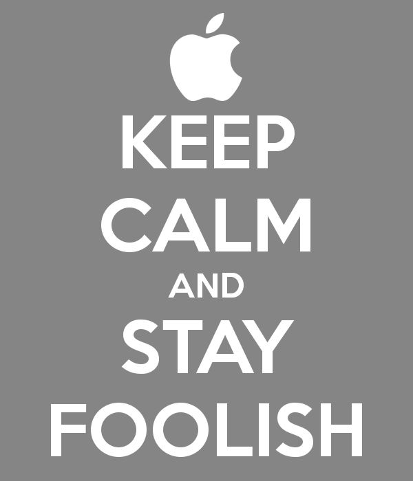 KEEP CALM AND STAY FOOLISH (by Laura Hamer)