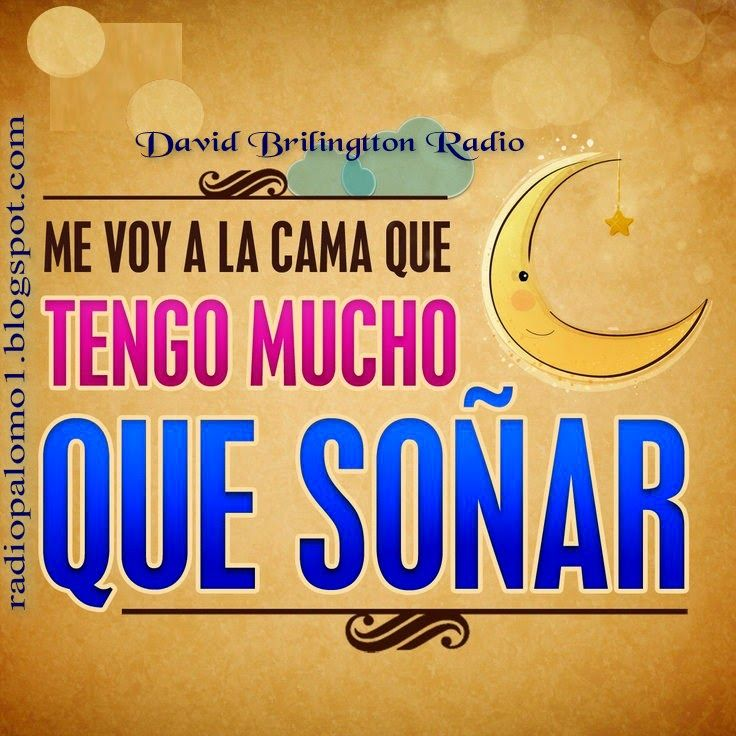 Me voy a la cama porque tengo mucho que soñar.... ~ Radio Palomo