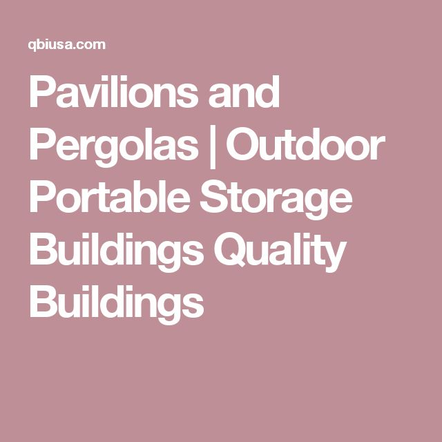 Pavilions and Pergolas | Outdoor Portable Storage Buildings Quality Buildings