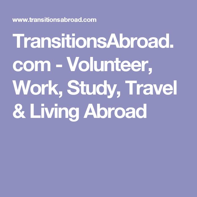 TransitionsAbroad.com - Volunteer, Work, Study, Travel & Living Abroad