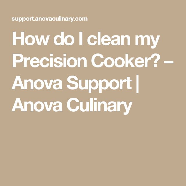 How do I clean my Precision Cooker? – Anova Support | Anova Culinary