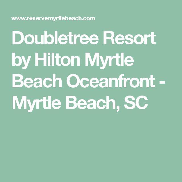 Doubletree Resort by Hilton Myrtle Beach Oceanfront - Myrtle Beach, SC