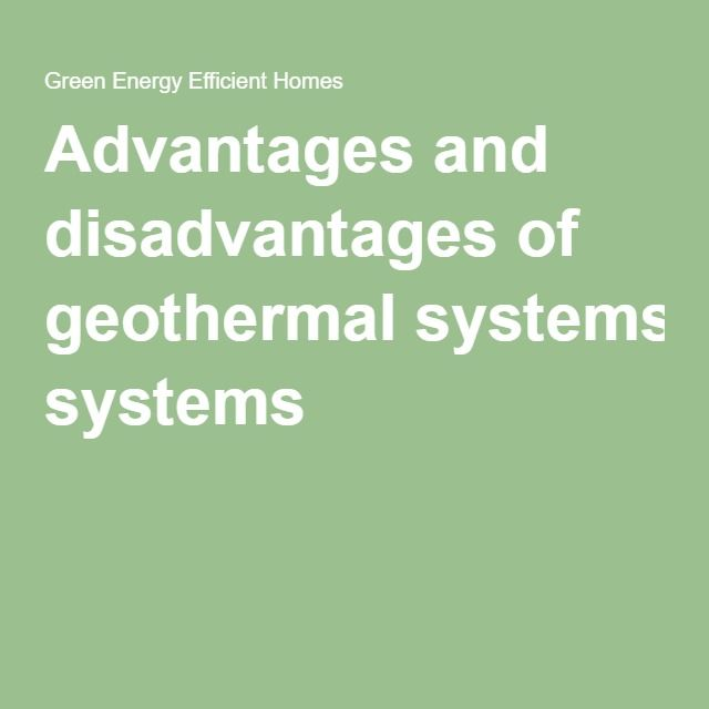 Advantages and disadvantages of geothermal systems
