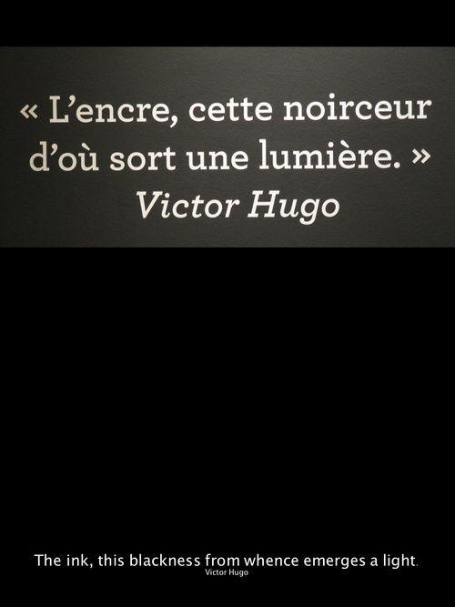 L'encre, cette noirceur d'où sort une lumière (Victor Hugo).