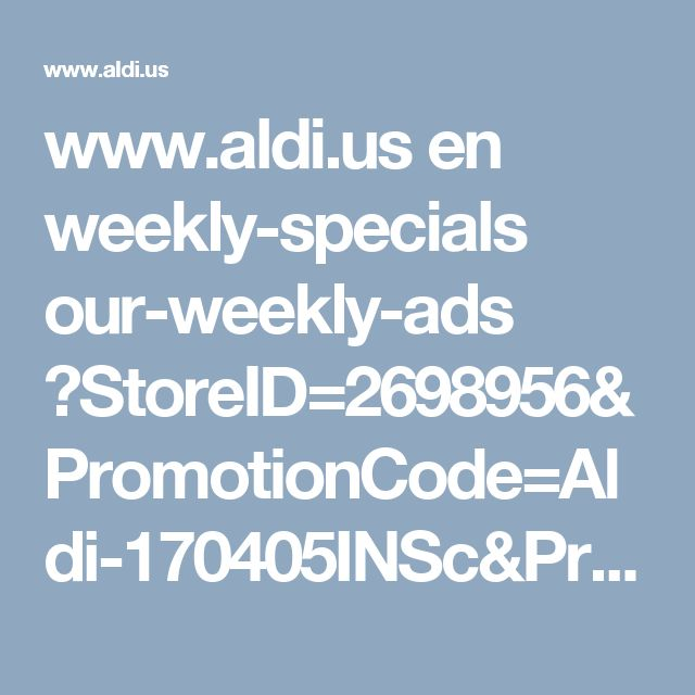 www.aldi.us en weekly-specials our-weekly-ads ?StoreID=2698956&PromotionCode=Aldi-170405INSc&PromotionViewMode=1