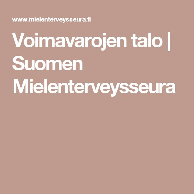 Voimavarojen talo   Suomen Mielenterveysseura