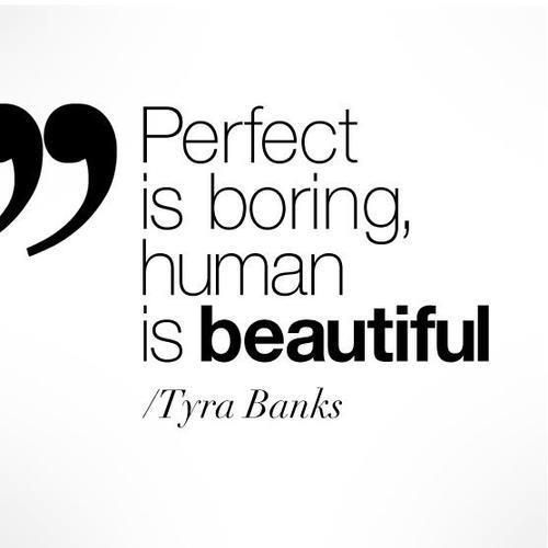 Perfect is boring, human is beautiful. | Tyra Banks Picture Quotes | Quoteswave
