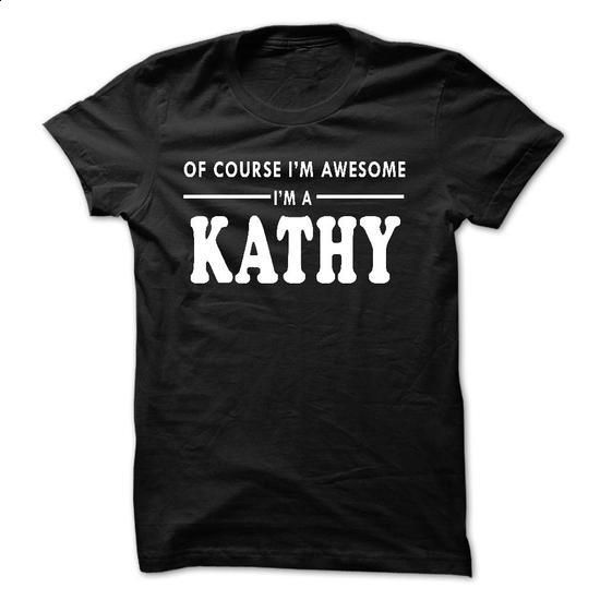 Of course Im awesome Im a KATHY - #mens sweatshirts #design tshirt. BUY NOW => https://www.sunfrog.com/Names/Of-course-Im-awesome-Im-a-KATHY.html?60505