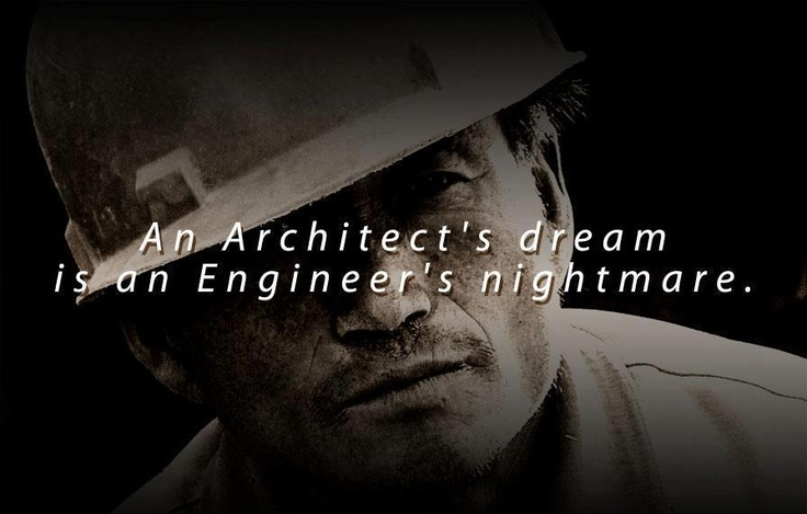 Architect 39 s dreams engineer 39 s nightmare engineering for Architecture students 9gag