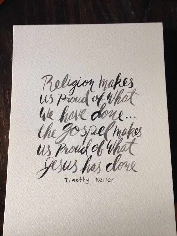 """Religion makes us proud of what we have done...the gospel makes us proud of what Jesus has done."" - Tim Keller  (Gospel quote by Timothy Keller quote art by LightandSaltDesigns)"