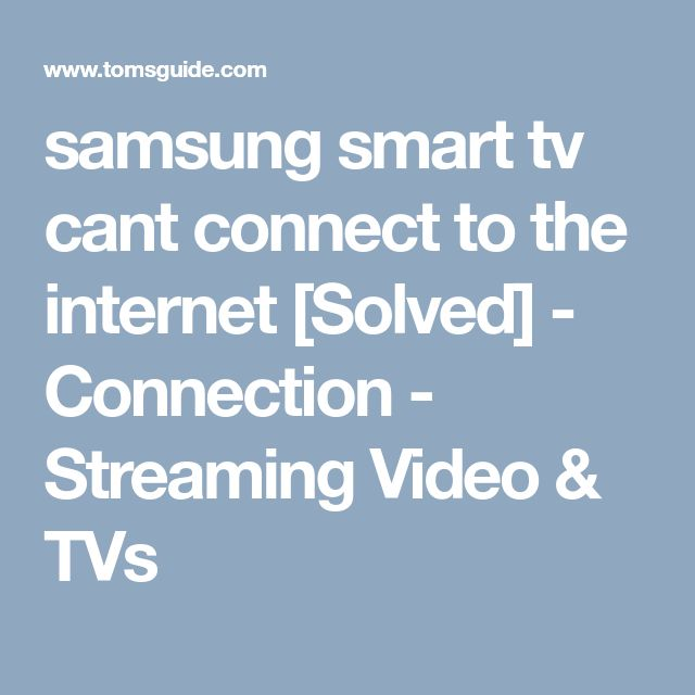 samsung smart tv cant connect to the internet [Solved] - Connection - Streaming Video & TVs