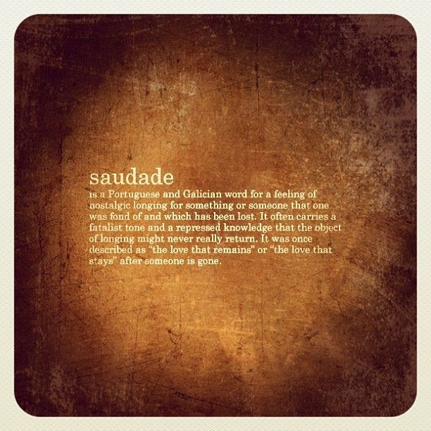 The English language doesn't always have a word for all of the intense emotions we experience. This Portuguese word captures one such emotion.
