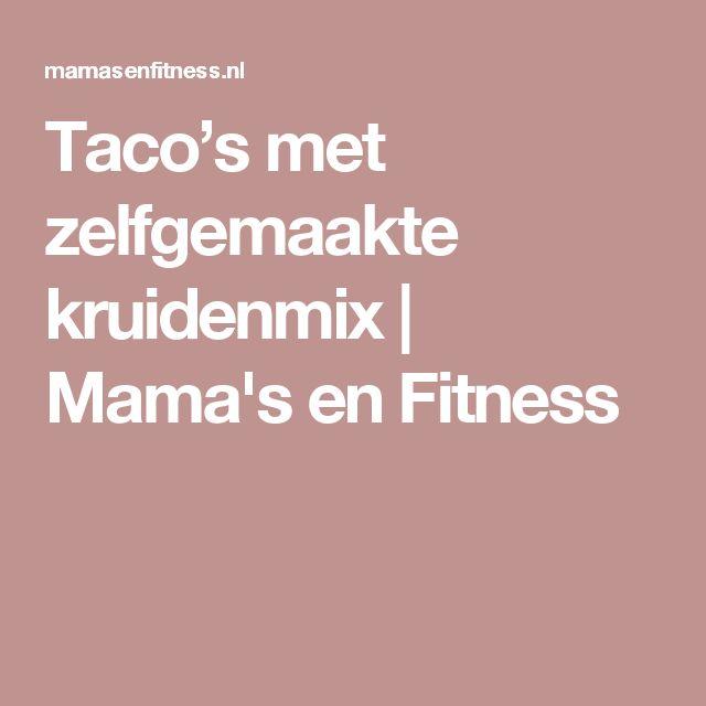 Taco's met zelfgemaakte kruidenmix   Mama's en Fitness